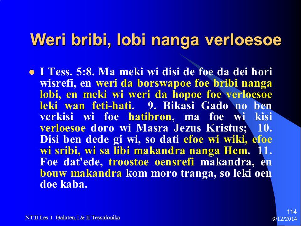 9/12/2014 NT II Les 1 Galaten, I & II Tessalonika 114 Weri bribi, lobi nanga verloesoe Weri bribi, lobi nanga verloesoe I Tess.