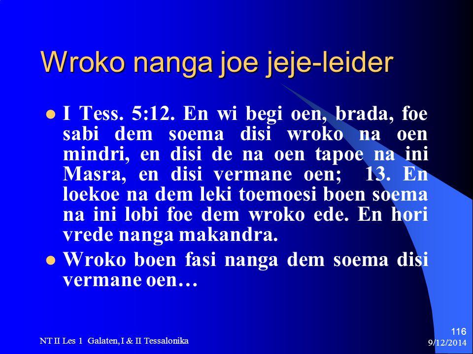 9/12/2014 NT II Les 1 Galaten, I & II Tessalonika 116 Wroko nanga joe jeje-leider I Tess.