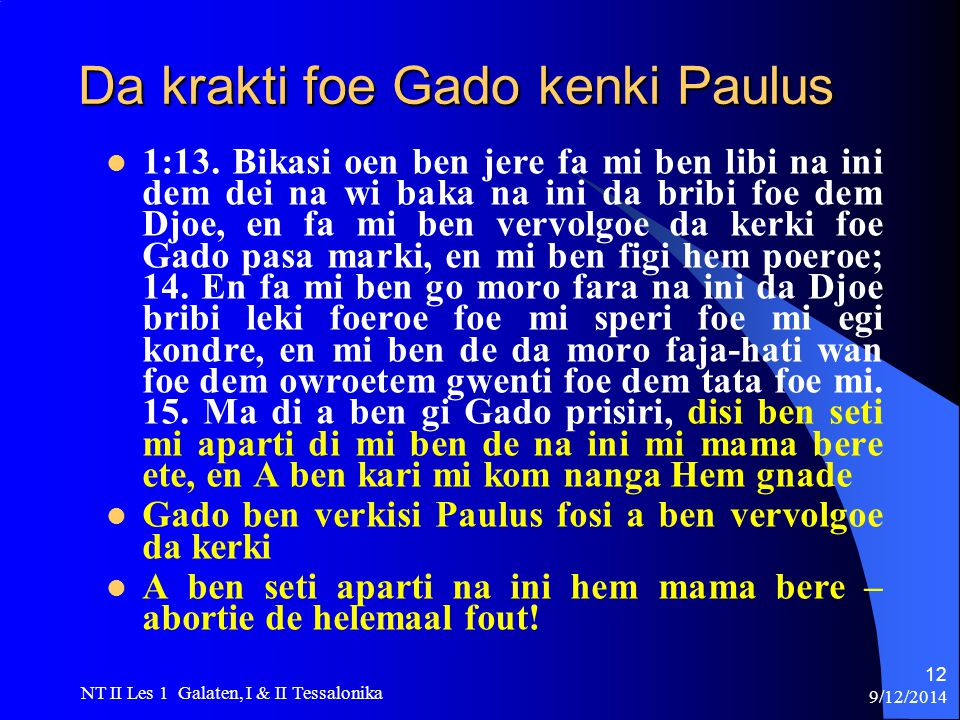 9/12/2014 NT II Les 1 Galaten, I & II Tessalonika 12 Da krakti foe Gado kenki Paulus 1:13.