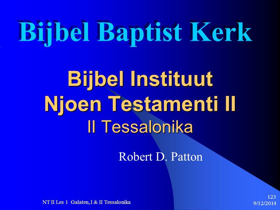 9/12/2014 NT II Les 1 Galaten, I & II Tessalonika 123 Bijbel Instituut Njoen Testamenti II II Tessalonika Robert D.