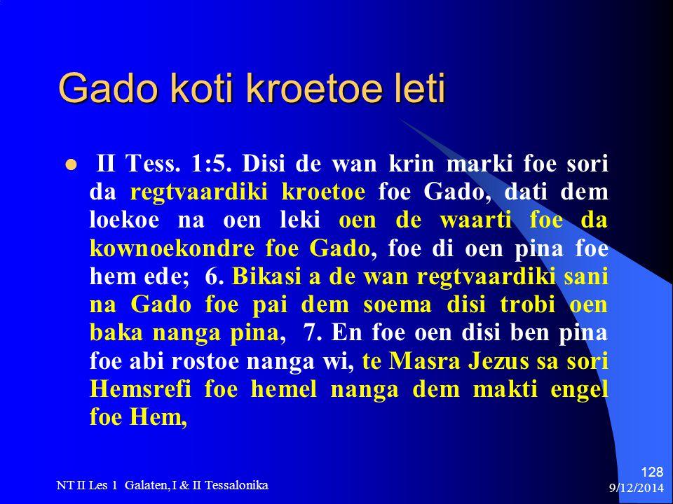 9/12/2014 NT II Les 1 Galaten, I & II Tessalonika 128 Gado koti kroetoe leti II Tess.