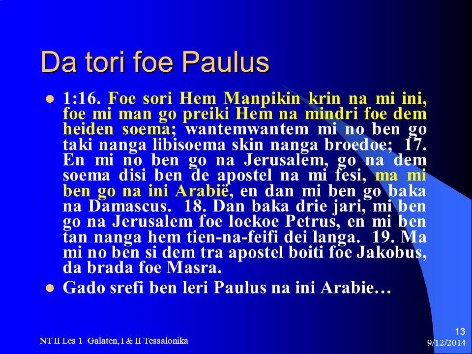 9/12/2014 NT II Les 1 Galaten, I & II Tessalonika 13 Da tori foe Paulus 1:16.