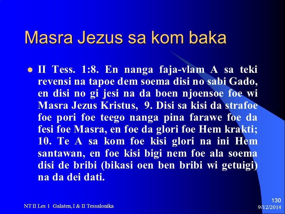 9/12/2014 NT II Les 1 Galaten, I & II Tessalonika 130 Masra Jezus sa kom baka II Tess.