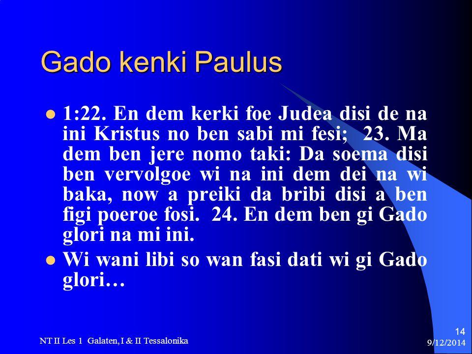 9/12/2014 NT II Les 1 Galaten, I & II Tessalonika 14 Gado kenki Paulus 1:22.