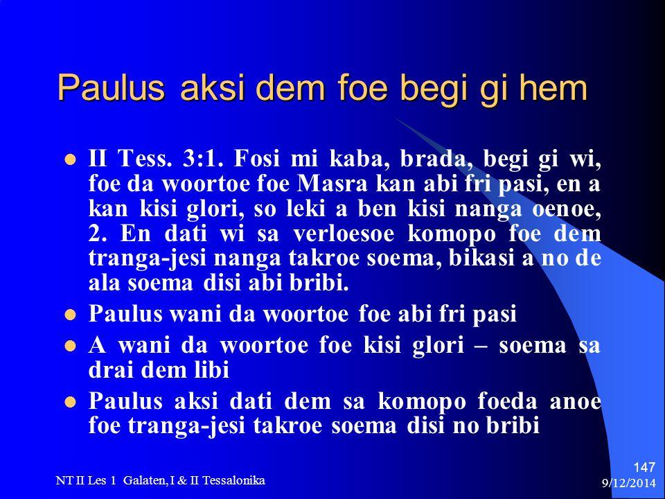 9/12/2014 NT II Les 1 Galaten, I & II Tessalonika 147 Paulus aksi dem foe begi gi hem II Tess.