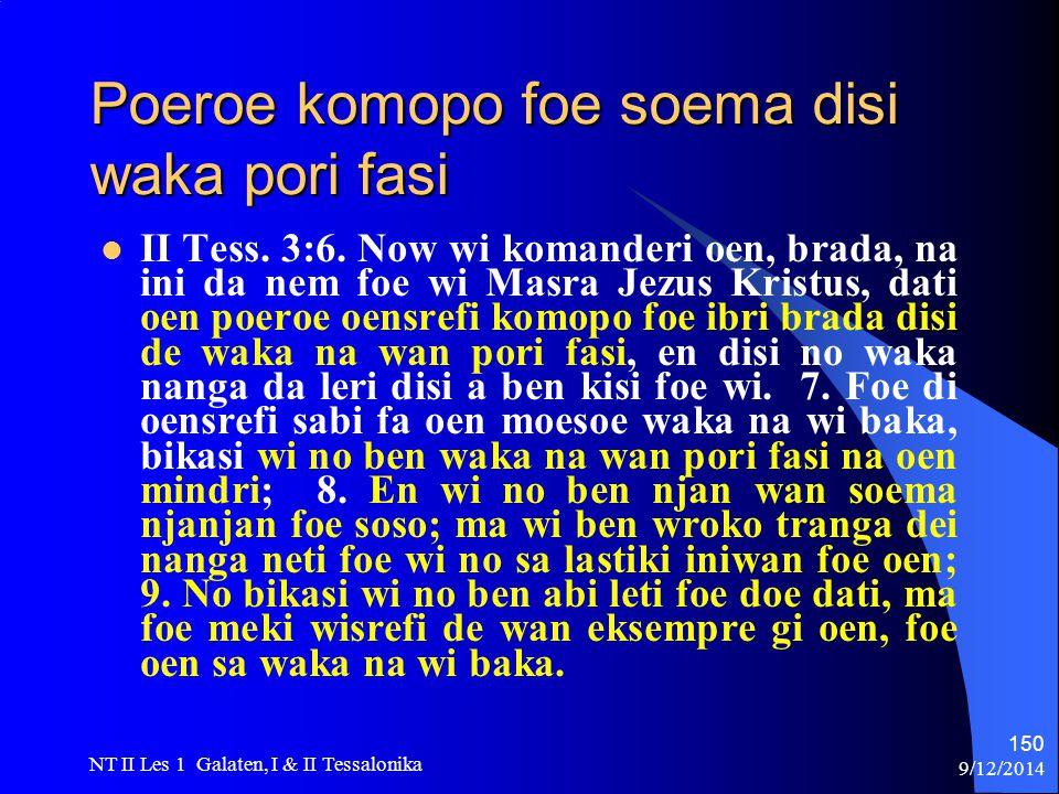 9/12/2014 NT II Les 1 Galaten, I & II Tessalonika 150 Poeroe komopo foe soema disi waka pori fasi II Tess.