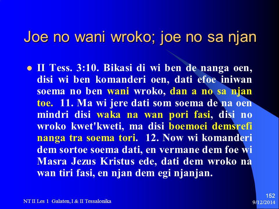 9/12/2014 NT II Les 1 Galaten, I & II Tessalonika 152 Joe no wani wroko; joe no sa njan II Tess.
