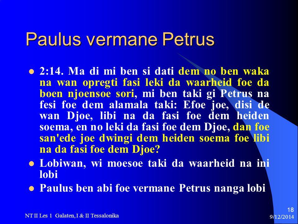 9/12/2014 NT II Les 1 Galaten, I & II Tessalonika 18 Paulus vermane Petrus 2:14.