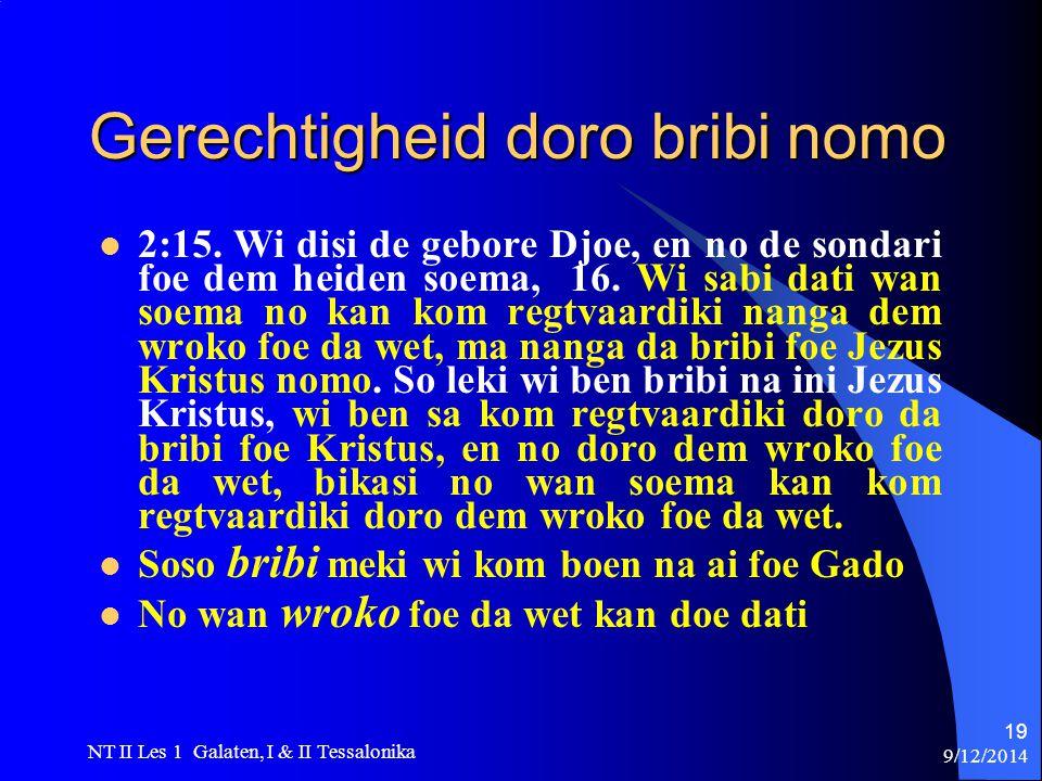 9/12/2014 NT II Les 1 Galaten, I & II Tessalonika 19 Gerechtigheid doro bribi nomo 2:15.