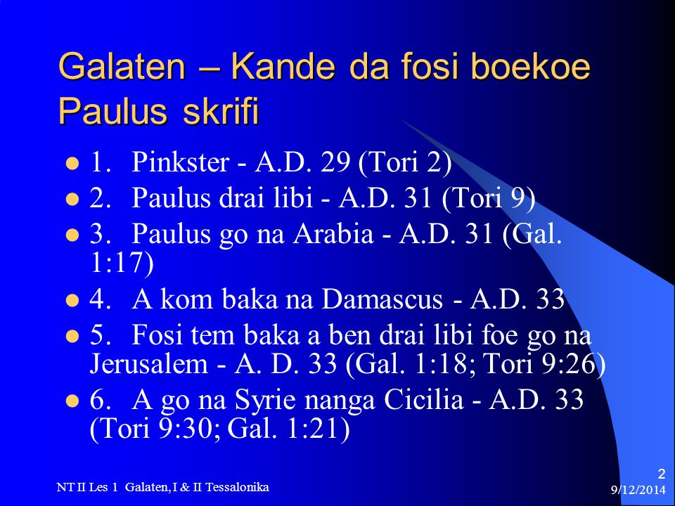 9/12/2014 NT II Les 1 Galaten, I & II Tessalonika 2 Galaten – Kande da fosi boekoe Paulus skrifi 1.Pinkster - A.D.