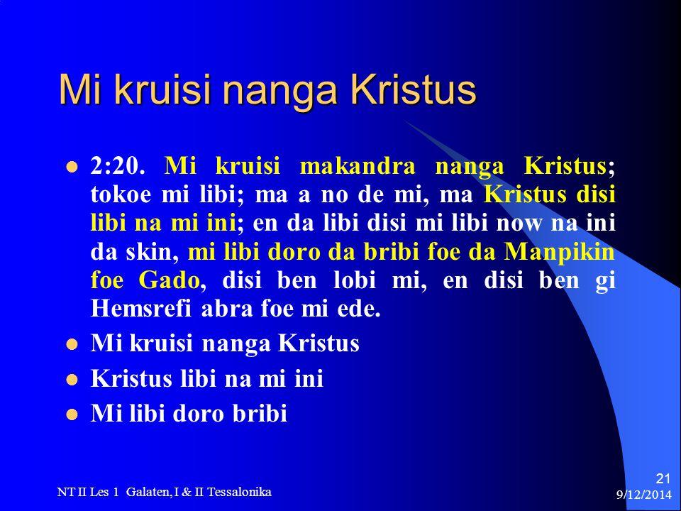 9/12/2014 NT II Les 1 Galaten, I & II Tessalonika 21 Mi kruisi nanga Kristus 2:20.