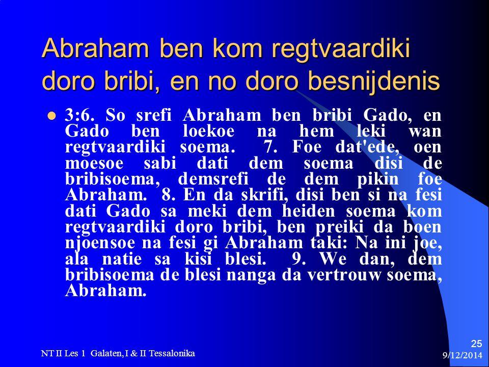 9/12/2014 NT II Les 1 Galaten, I & II Tessalonika 25 Abraham ben kom regtvaardiki doro bribi, en no doro besnijdenis 3:6.
