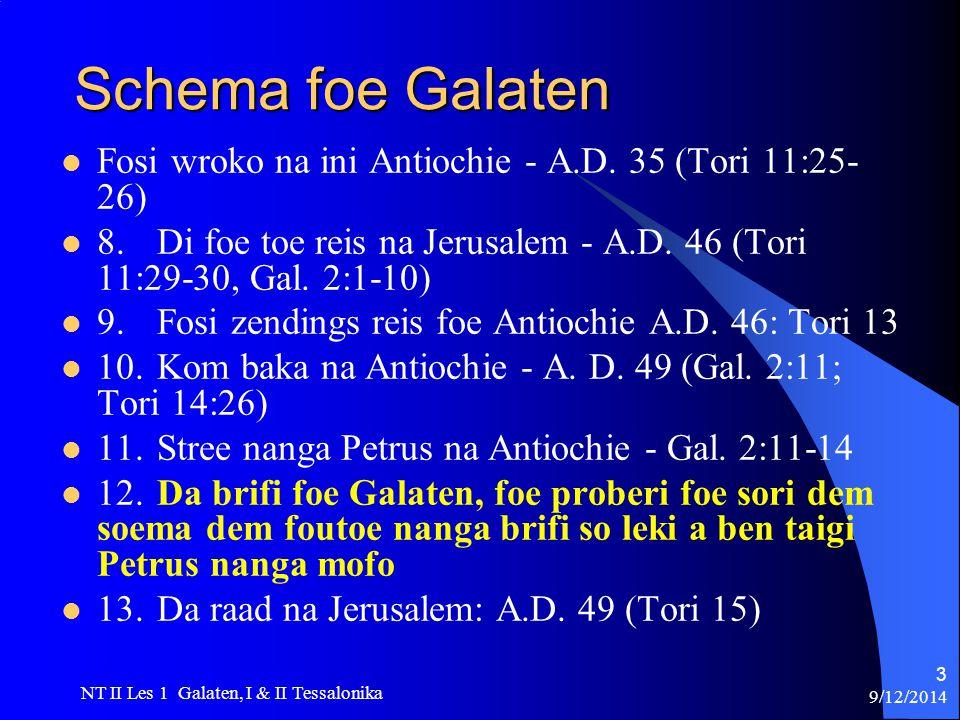 9/12/2014 NT II Les 1 Galaten, I & II Tessalonika 3 Schema foe Galaten Fosi wroko na ini Antiochie - A.D.