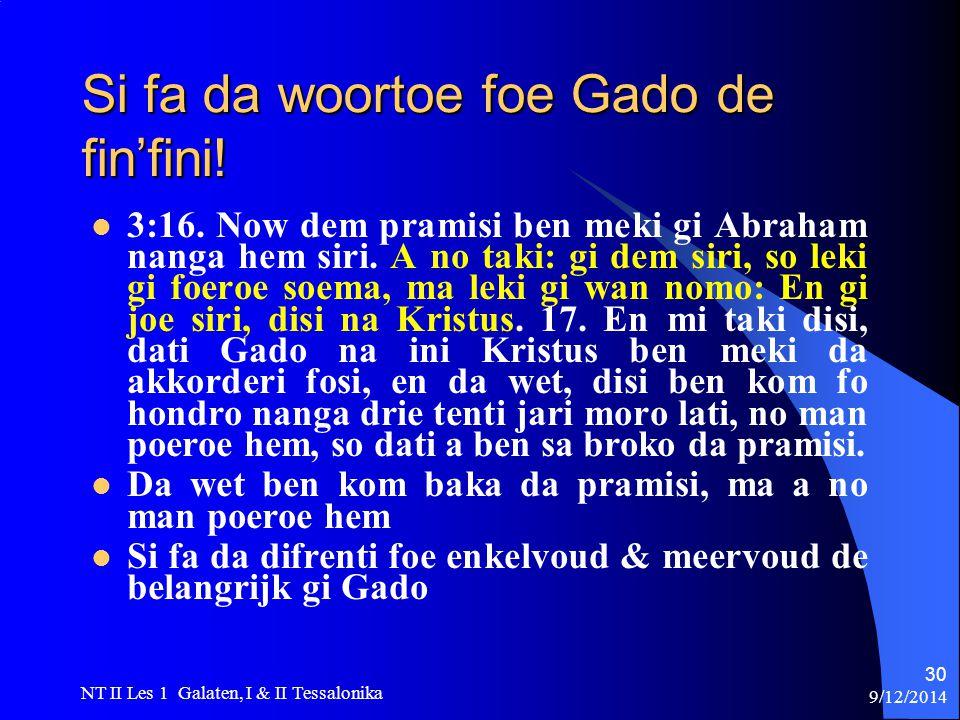 9/12/2014 NT II Les 1 Galaten, I & II Tessalonika 30 Si fa da woortoe foe Gado de fin'fini.