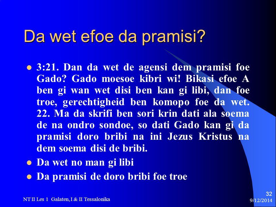 9/12/2014 NT II Les 1 Galaten, I & II Tessalonika 32 Da wet efoe da pramisi.