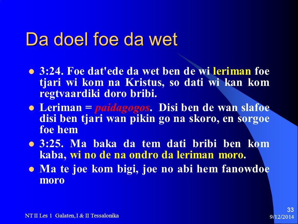 9/12/2014 NT II Les 1 Galaten, I & II Tessalonika 33 Da doel foe da wet 3:24.