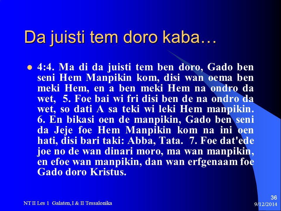 9/12/2014 NT II Les 1 Galaten, I & II Tessalonika 36 Da juisti tem doro kaba… 4:4.