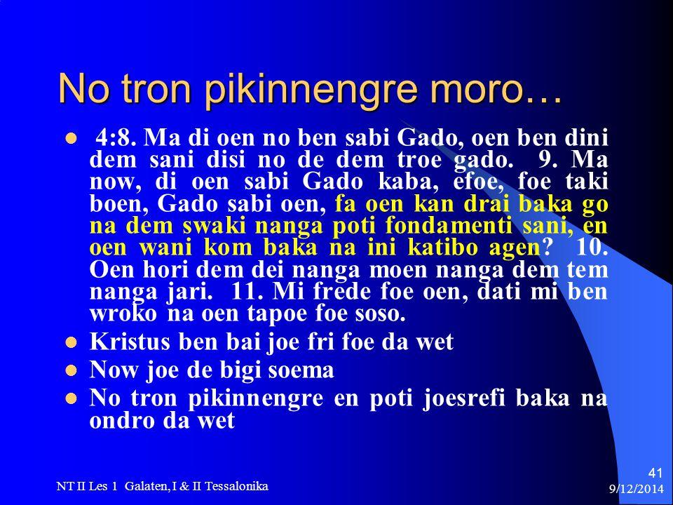 9/12/2014 NT II Les 1 Galaten, I & II Tessalonika 41 No tron pikinnengre moro… 4:8.