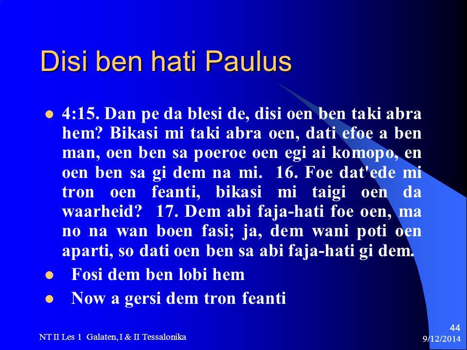 9/12/2014 NT II Les 1 Galaten, I & II Tessalonika 44 Disi ben hati Paulus 4:15.