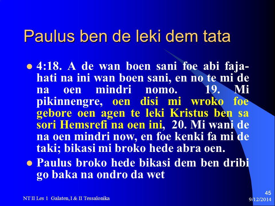 9/12/2014 NT II Les 1 Galaten, I & II Tessalonika 45 Paulus ben de leki dem tata 4:18.