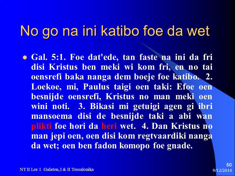 9/12/2014 NT II Les 1 Galaten, I & II Tessalonika 50 No go na ini katibo foe da wet Gal.