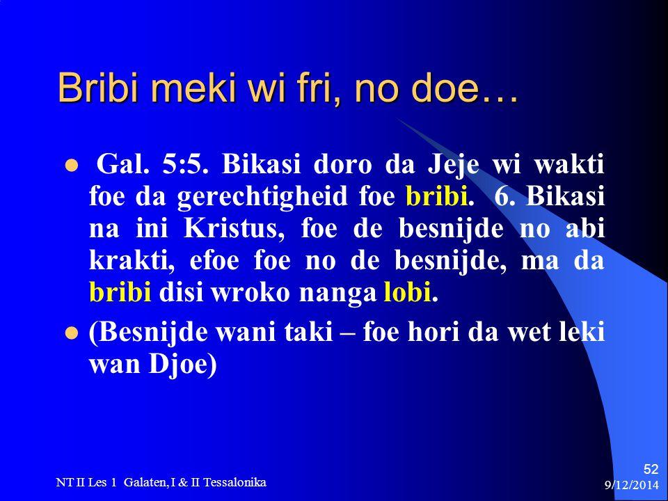 9/12/2014 NT II Les 1 Galaten, I & II Tessalonika 52 Bribi meki wi fri, no doe… Gal.