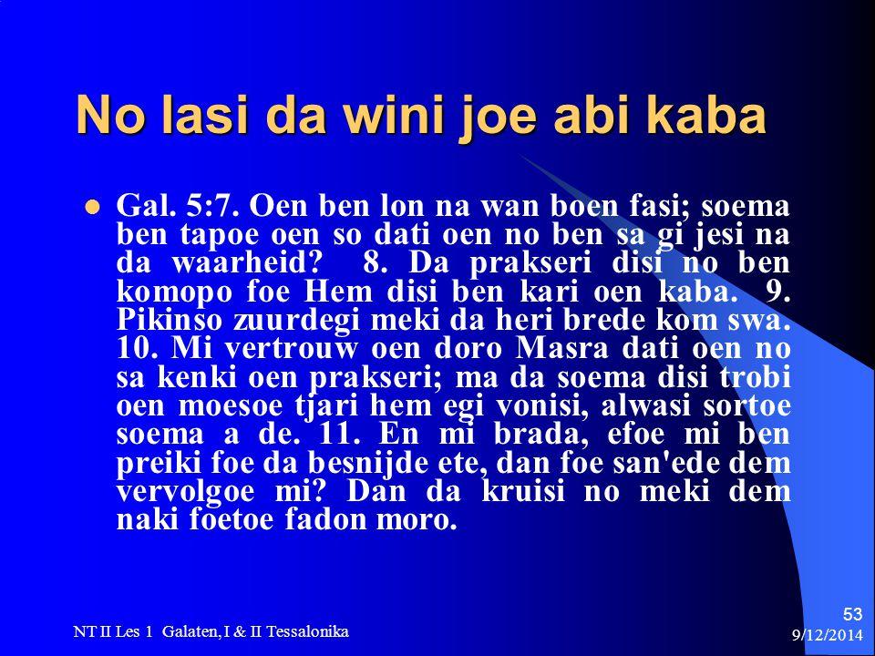 9/12/2014 NT II Les 1 Galaten, I & II Tessalonika 53 No lasi da wini joe abi kaba Gal.