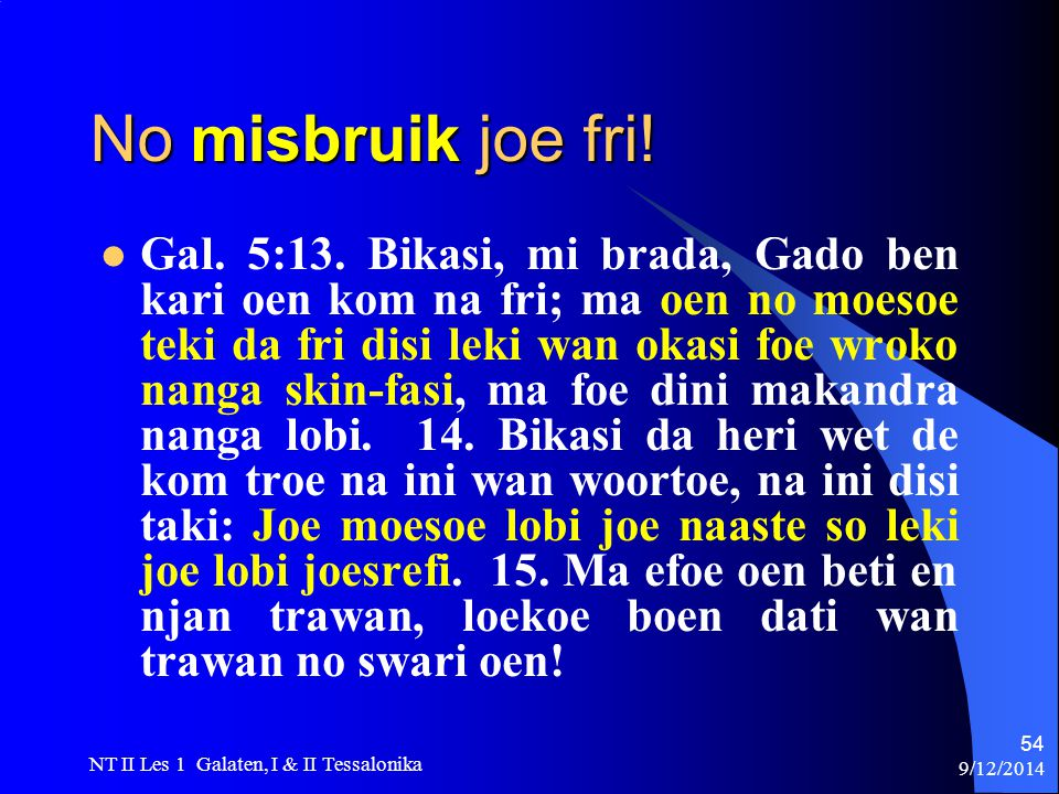 9/12/2014 NT II Les 1 Galaten, I & II Tessalonika 54 No misbruik joe fri.