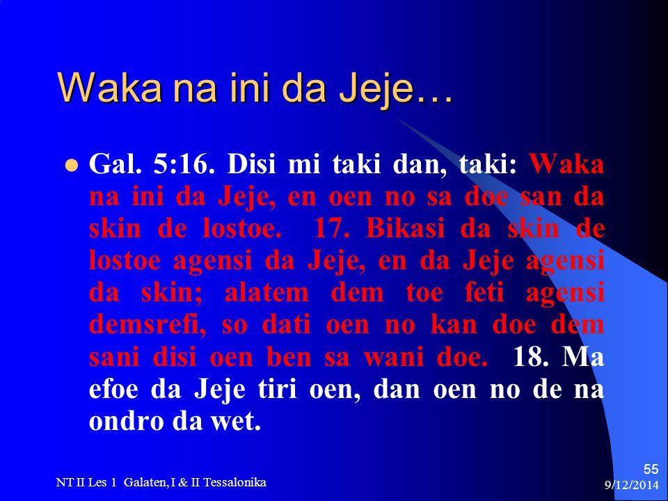 9/12/2014 NT II Les 1 Galaten, I & II Tessalonika 55 Waka na ini da Jeje… Gal.
