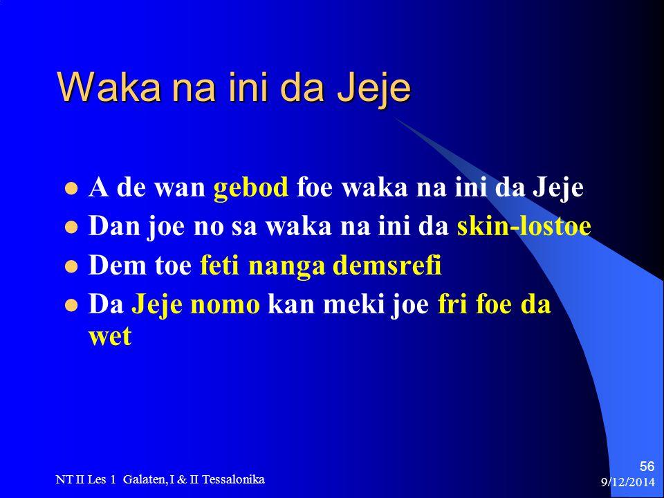 9/12/2014 NT II Les 1 Galaten, I & II Tessalonika 56 Waka na ini da Jeje A de wan gebod foe waka na ini da Jeje Dan joe no sa waka na ini da skin-lostoe Dem toe feti nanga demsrefi Da Jeje nomo kan meki joe fri foe da wet