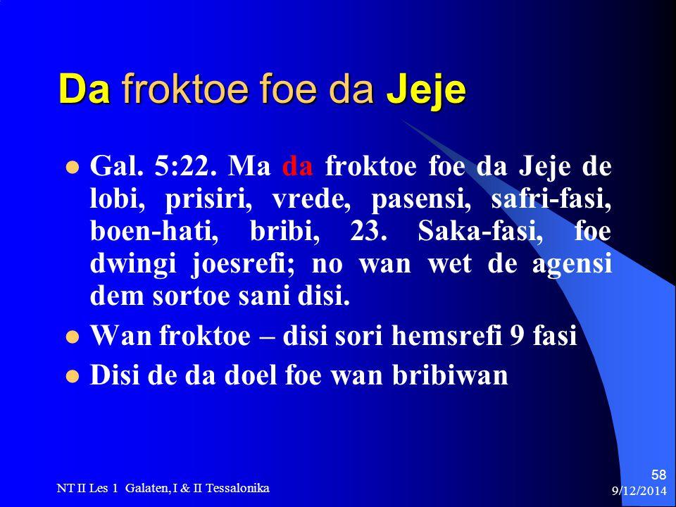 9/12/2014 NT II Les 1 Galaten, I & II Tessalonika 58 Da froktoe foe da Jeje Gal.
