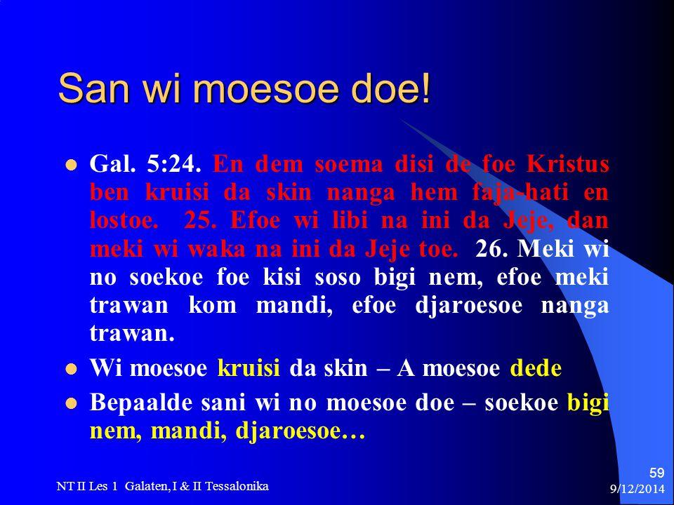 9/12/2014 NT II Les 1 Galaten, I & II Tessalonika 59 San wi moesoe doe.