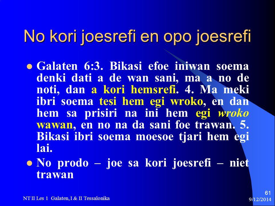 9/12/2014 NT II Les 1 Galaten, I & II Tessalonika 61 No kori joesrefi en opo joesrefi Galaten 6:3.