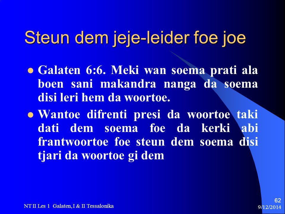 9/12/2014 NT II Les 1 Galaten, I & II Tessalonika 62 Steun dem jeje-leider foe joe Galaten 6:6.