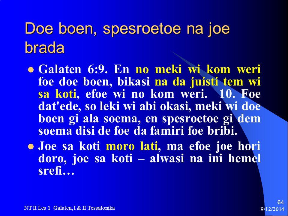 9/12/2014 NT II Les 1 Galaten, I & II Tessalonika 64 Doe boen, spesroetoe na joe brada Galaten 6:9.