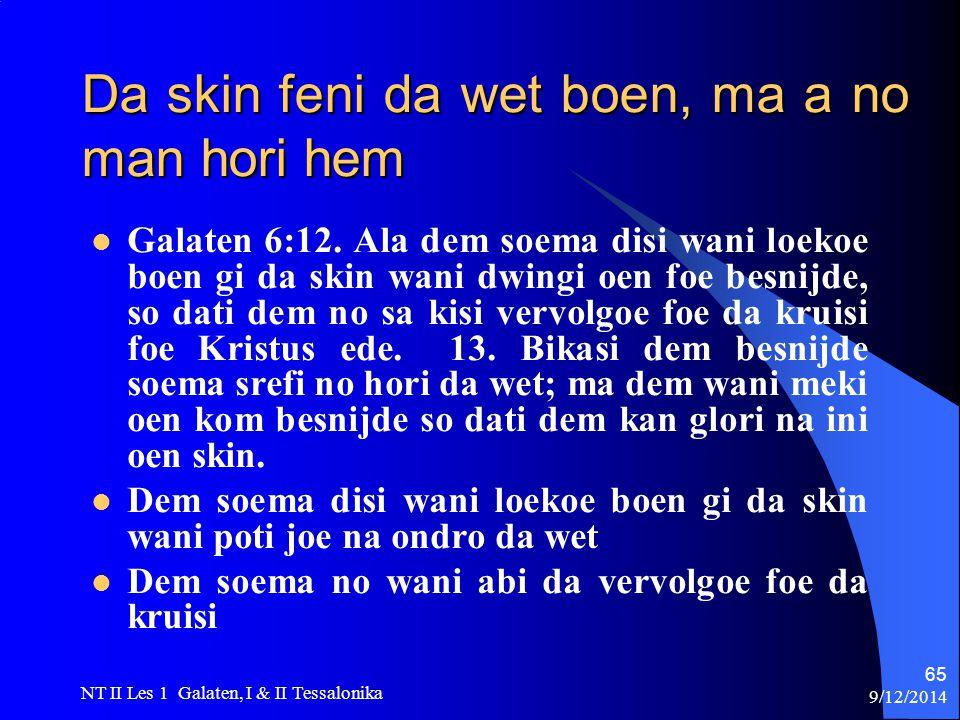 9/12/2014 NT II Les 1 Galaten, I & II Tessalonika 65 Da skin feni da wet boen, ma a no man hori hem Galaten 6:12.