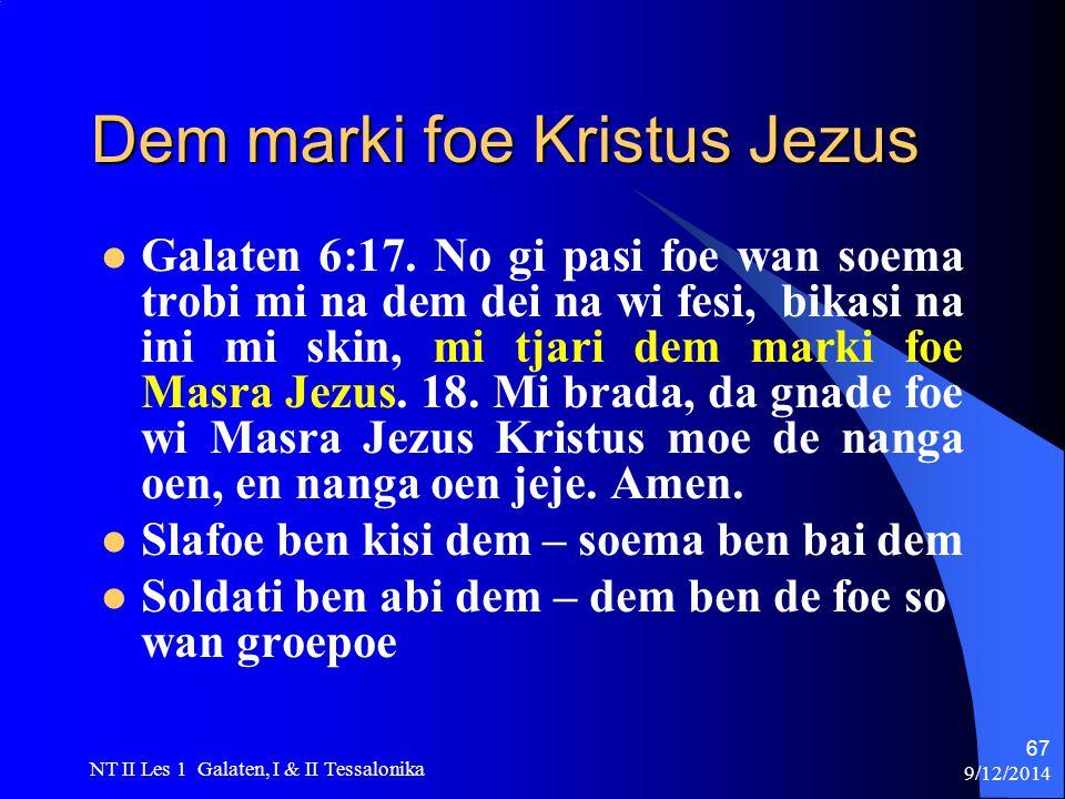9/12/2014 NT II Les 1 Galaten, I & II Tessalonika 67 Dem marki foe Kristus Jezus Galaten 6:17.