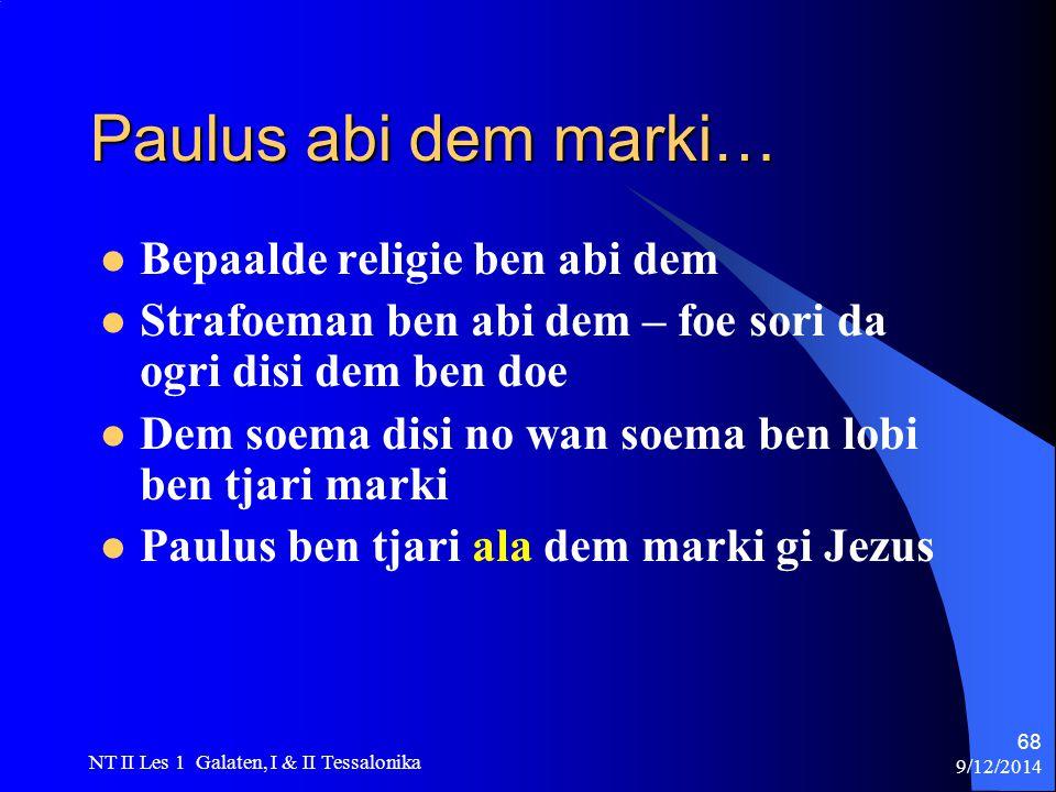 9/12/2014 NT II Les 1 Galaten, I & II Tessalonika 68 Paulus abi dem marki… Bepaalde religie ben abi dem Strafoeman ben abi dem – foe sori da ogri disi dem ben doe Dem soema disi no wan soema ben lobi ben tjari marki Paulus ben tjari ala dem marki gi Jezus