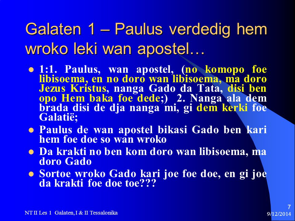 9/12/2014 NT II Les 1 Galaten, I & II Tessalonika 7 Galaten 1 – Paulus verdedig hem wroko leki wan apostel… 1:1.
