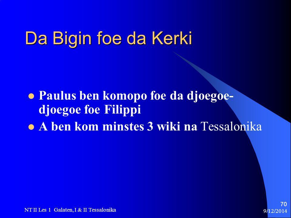 9/12/2014 NT II Les 1 Galaten, I & II Tessalonika 70 Da Bigin foe da Kerki Paulus ben komopo foe da djoegoe- djoegoe foe Filippi A ben kom minstes 3 wiki na Tessalonika