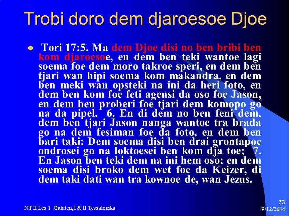 9/12/2014 NT II Les 1 Galaten, I & II Tessalonika 73 Trobi doro dem djaroesoe Djoe Tori 17:5.