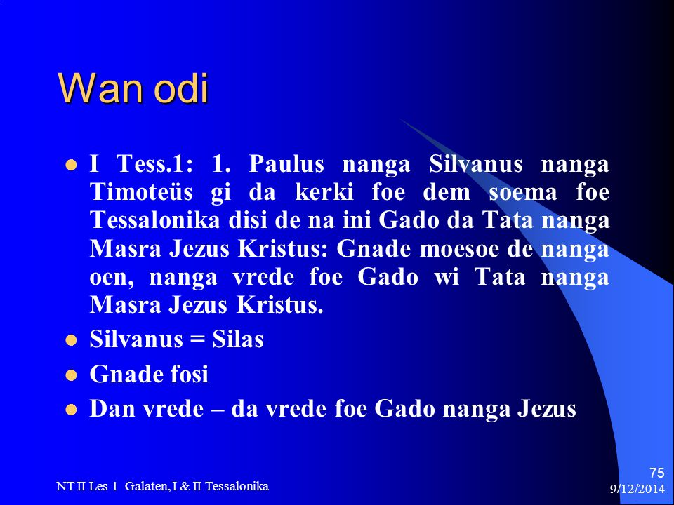 9/12/2014 NT II Les 1 Galaten, I & II Tessalonika 75 Wan odi I Tess.1: 1.