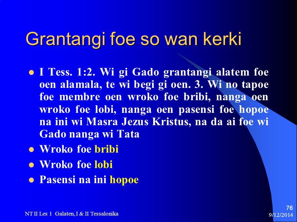 9/12/2014 NT II Les 1 Galaten, I & II Tessalonika 76 Grantangi foe so wan kerki I Tess.