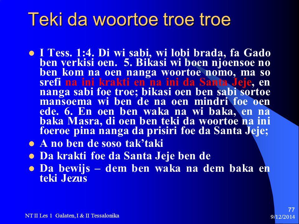 9/12/2014 NT II Les 1 Galaten, I & II Tessalonika 77 Teki da woortoe troe troe I Tess.