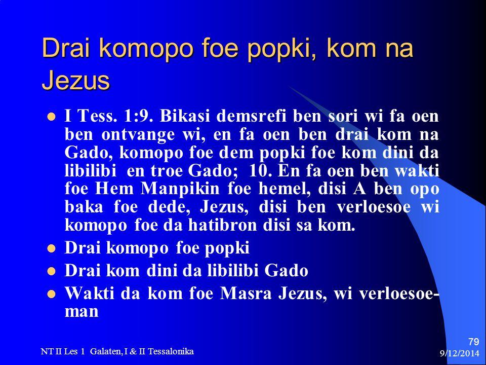 9/12/2014 NT II Les 1 Galaten, I & II Tessalonika 79 Drai komopo foe popki, kom na Jezus I Tess.