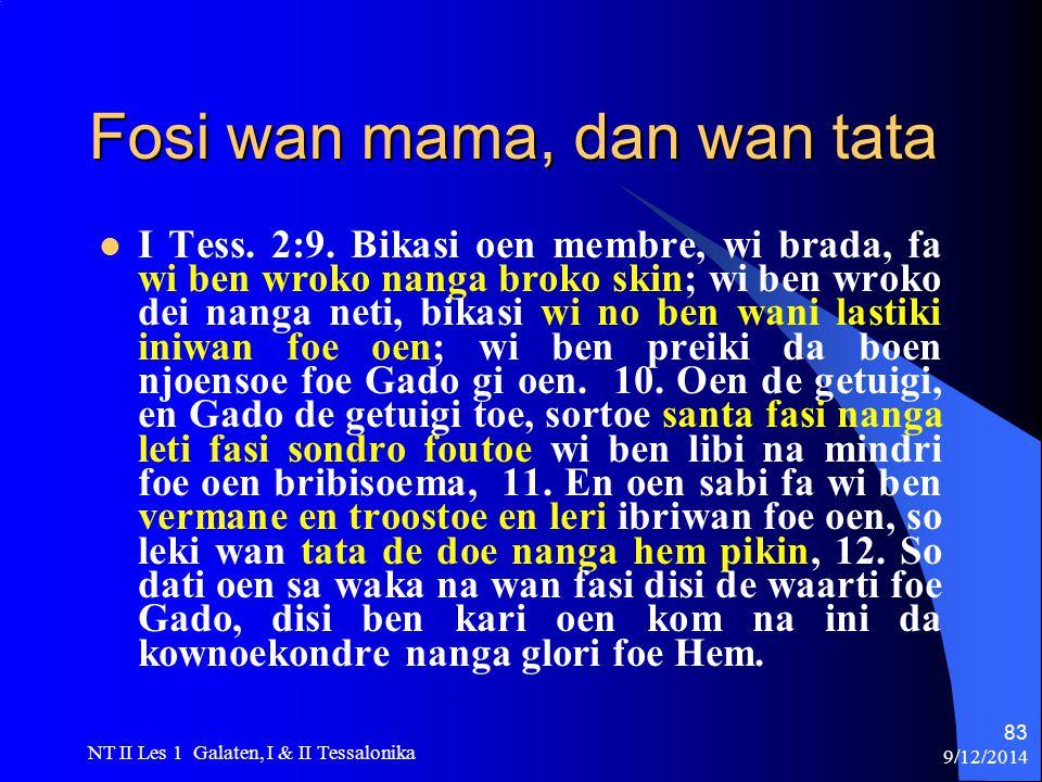 9/12/2014 NT II Les 1 Galaten, I & II Tessalonika 83 Fosi wan mama, dan wan tata I Tess.