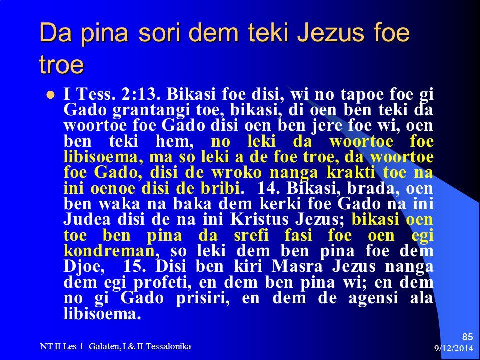 9/12/2014 NT II Les 1 Galaten, I & II Tessalonika 85 Da pina sori dem teki Jezus foe troe I Tess.