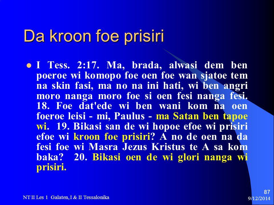 9/12/2014 NT II Les 1 Galaten, I & II Tessalonika 87 Da kroon foe prisiri I Tess.
