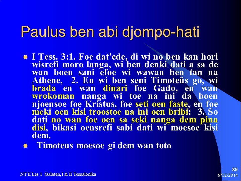 9/12/2014 NT II Les 1 Galaten, I & II Tessalonika 89 Paulus ben abi djompo-hati I Tess.