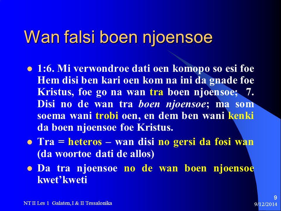 9/12/2014 NT II Les 1 Galaten, I & II Tessalonika 9 Wan falsi boen njoensoe 1:6.